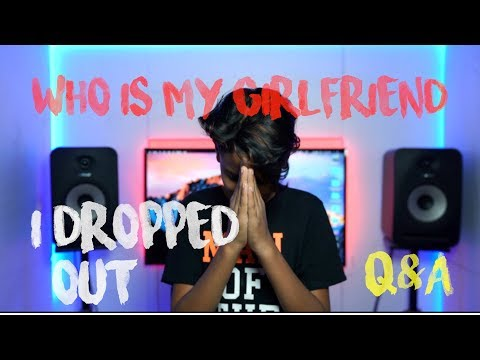 WHY I DROPPED OUT ? WHO IS MY GIRLFRIEND ? Q&A