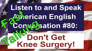 Learn to Talk Fast - Listen to and Speak American English Conversation #80