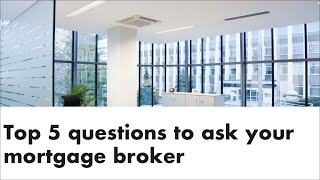5 important questions to ask your mortgage broker