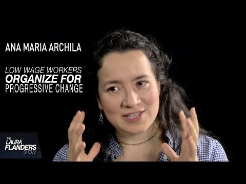 Ana Maria Archila: Low Wage Workers Organize for Progressive Change [Excerpt]