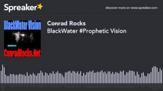 BlackWater #Prophetic Vision