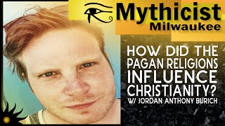 How did the Pagan Religions Influence Christianity? w/ Jordan Anthony Burich