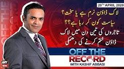 Off The Record | Kashif Abbasi | ARYNews | 21st APRIL 2020