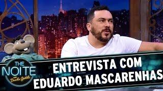 Entrevista com Eduardo Mascarenhas   The Noite (03/05/17)
