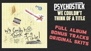 We Couldn't Think oḟ a Title - FULL ALBUM by Psychostick with skits & bonus tracks