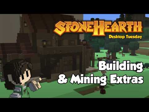 Stonehearth Desktop Tuesday: Building & Mining Extras