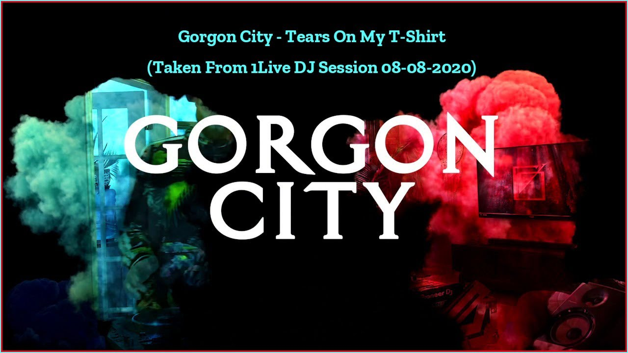 Download Gorgon City - Tears On My T-Shirt (Taken From 1Live DJ Session 08-08-2020)