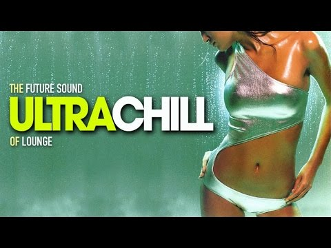 ULTRA CHILL - The Future Sound of Lounge