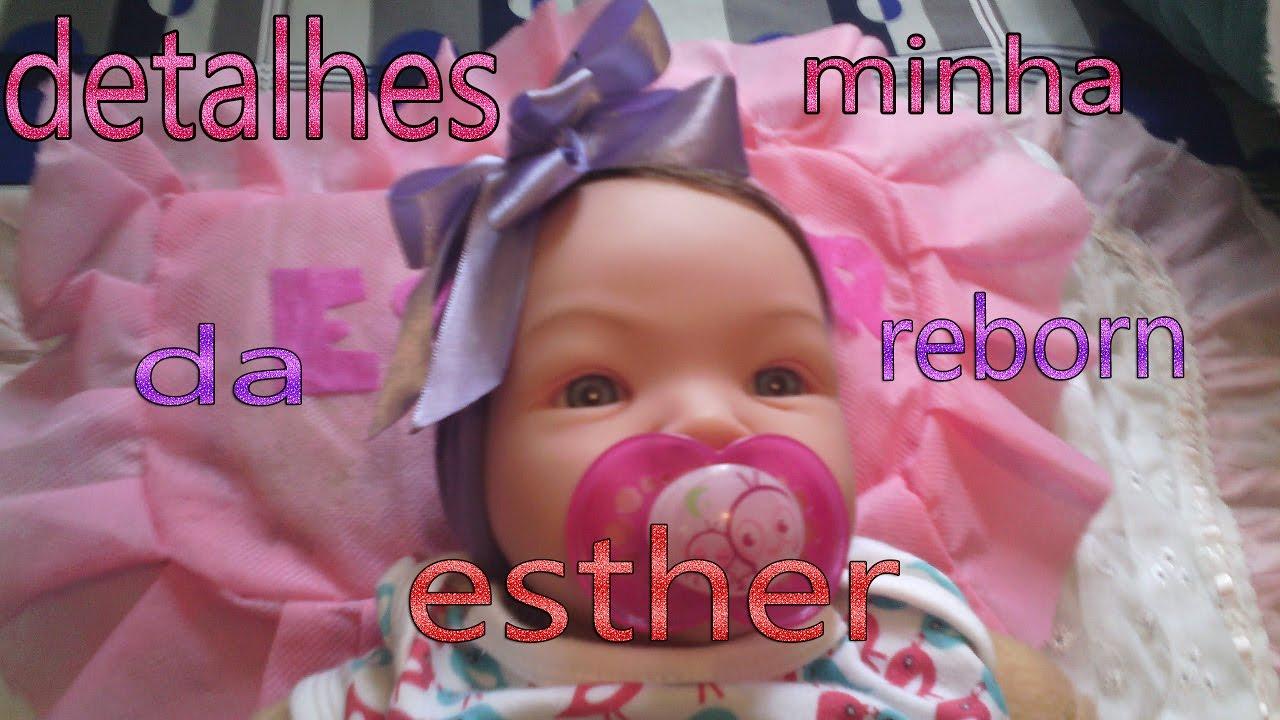 02c949c88 DETALHES DA MINHA BEBE REBORN(ESTHER) - YouTube
