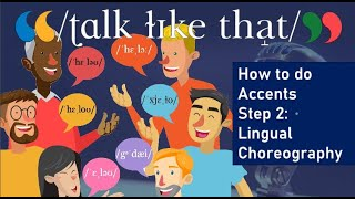 How to do Accents, Step 2: Lingual Choreography