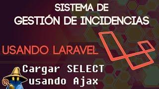 Laravel Capítulo 19: Sistema de gestión de incidencias - Cargar SELECT dinámicamente