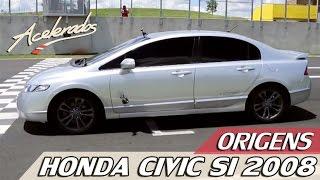 ORIGENS #4 - HONDA CIVIC Si 2008   ACELERADOS