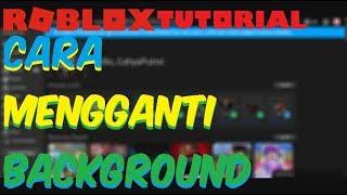 TUTORIAL CARA MENGGANTI BACKGROUND ROBLOX