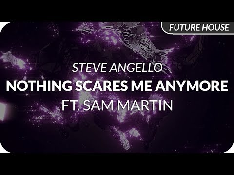 Steve Angello - Nothing Scares Me Anymore (feat. Sam Martin)