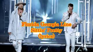Florida Georgia Line - Sittin' Pretty (lyrics) Mp3