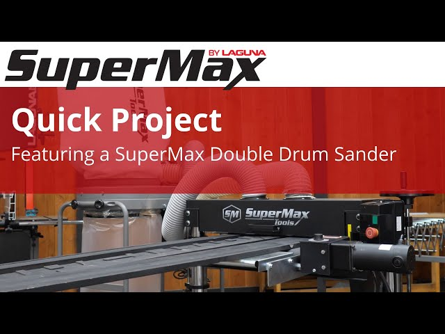 A Quick Project Featuring the SuperMax Double Drum Sander | Laguna Tools