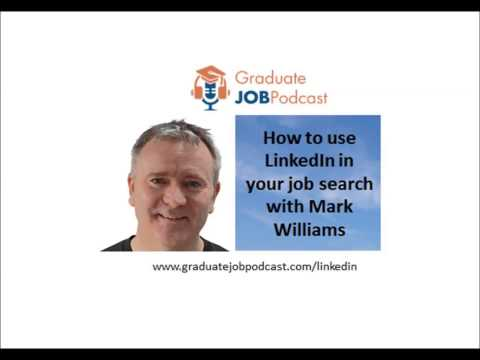How to use LinkedIn in your job search with Mark Williams - Graduate Job Podcast #17