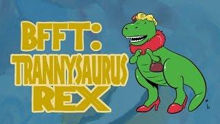 Bad Fanfiction Theater: Trannysaurus Rex | Kassie Boyd