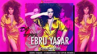 Ebru Yaşar - Cumartesi ( DJ UFUK REMİX 2020 )