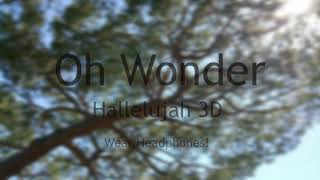 Oh Wonder- Hallelujah 3D Audio {WEAR HEADPHONES!}