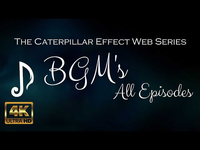 The Caterpillar Effect Web Series BGMs || 4K || Chota Flicks