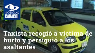 Taxista recogió a víctima de hurto y persiguió a los asaltantes: ¿cómo terminó todo?