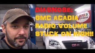 GMC Acadia : Diagnose Radio Volume Stuck On HIGH - Part I