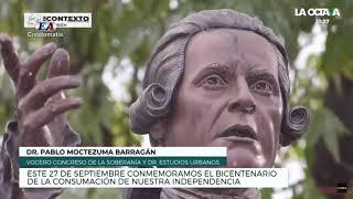 27 DE SEPTIEMBRE, BICENTENARIO DE LA CONSUMACIÓN DE NUESTRA INDEPENDENCIA. Pablo Moctezuma Barragán