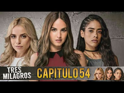 3 Milagros Capitulo 54 completo
