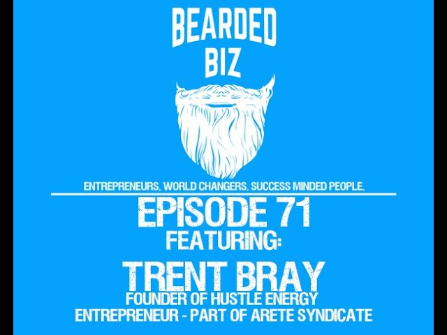 Bearded Biz Show - Ep. 71 - Trent Bray - Founder of Hustle Energy