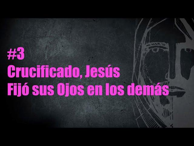#3. Crucificado, Jesús FIJÓ SUS OJOS en los demás | Pr. Benigno Sañudo