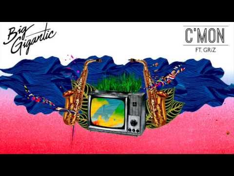 Big Gigantic - C'mon (Feat.  Griz)