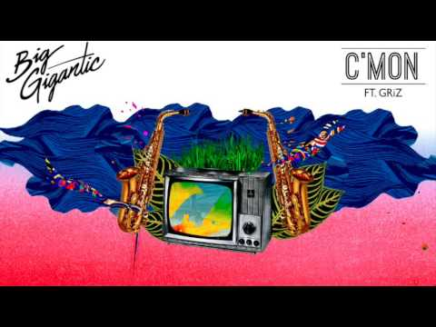 Big Gigantic - C'mon (Feat.  Griz)