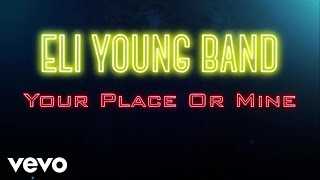 Eli Young Band - Your Place Or Mine (Audio)