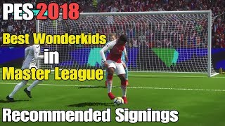PES 2018 | Wonderkids in Master League | Recommended Signings!