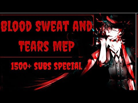 BLOOD SWEAT AND TEARS MEP {1500+ SUBS Special MEP}