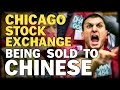 CHICAGO STOCK EXCHANGE BEING SOLD TO THE CHINESE