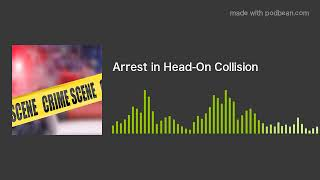 Arrest in Head-On Collision