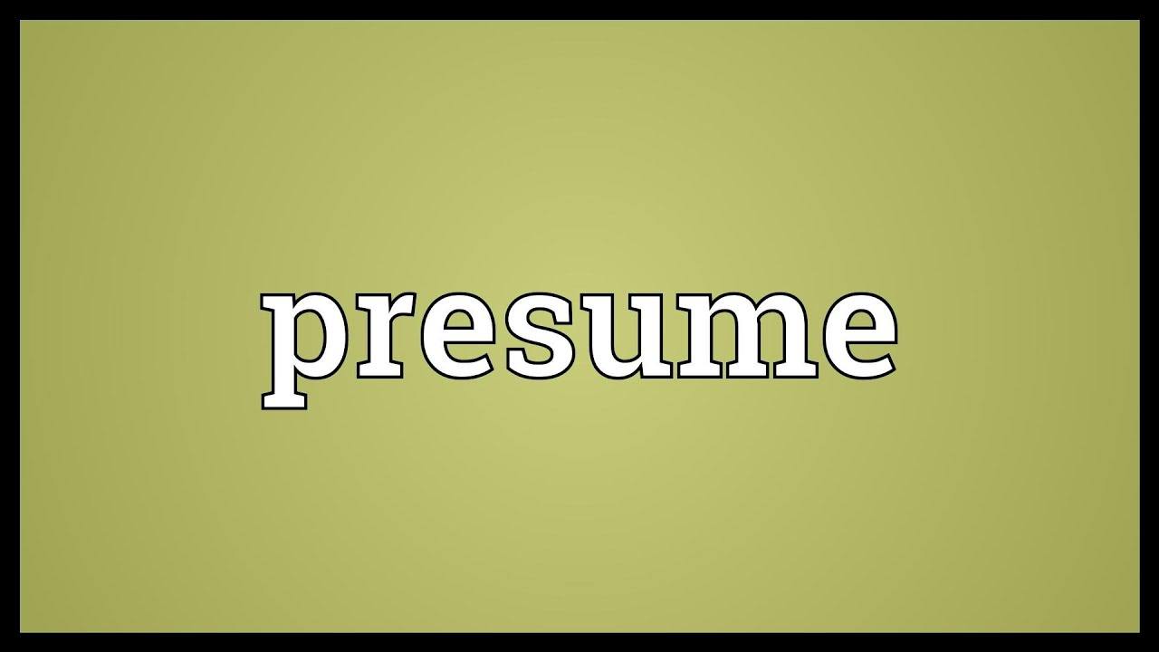 presume meaning youtube