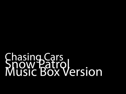 Chasing Cars (Music Box Version) - Snow Patrol