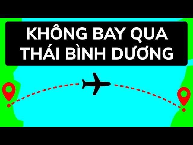 Tại sao máy bay không bay qua Thái Bình Dương