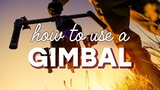How to Use a Gimbal to Capture Great Footage