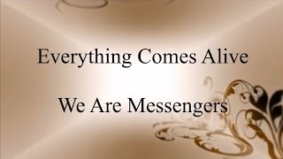 Watch We Are Messengers Everything Comes Alive video