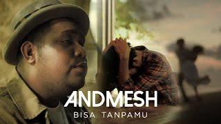 ANDMESH - BISA TANPAMU (OFFICIAL MUSIC VIDEO)