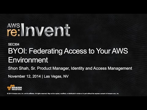 AWS re:Invent 2014 | (SEC304) Bring Your Own Identities – Federating Access to Your AWS Environment