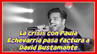 La crisis con Paula Echevarría pasa factura a David Bustamante