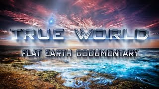 True World | Flat Earth Documentary ▶️️