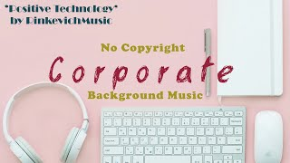 [NO COPYRIGHT] Background Music - 'Positive Technology' | Corporate Music