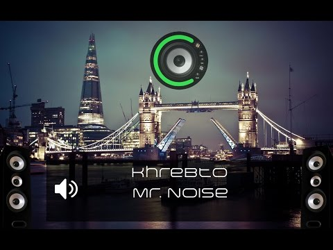 Khrebto - Mr. Noise (Bass Boosted)