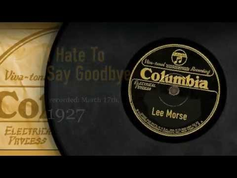 :: 94 :: The Lee Morse Discography :: I Hate To Say Goodbye : Columbia 1927
